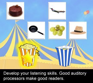 Develop your listening skills. Good auditory processors make good readers.